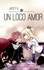 Un loco amor ||Fairy Tail|| [Nalu] by fxirylxn