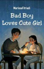 [BBS#1] Bad Boy Loves Cute Girl by MarissaFitriadi