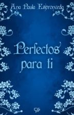 Perfectos para ti by Wolf-in-love