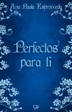 Perfectos para ti  by Anapau19772