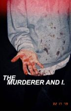 THE MURDERER AND I [✓] by dvathly