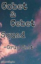 Cobet&Cebet Squad-Grup Chat- by SalvinRegina