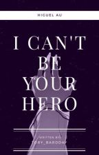 I can't be your hero //Higuel// by Tory_BardDay