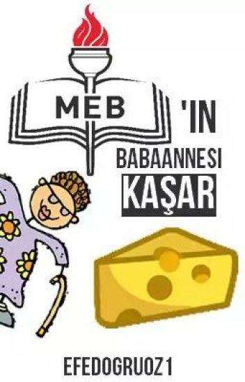 MEB'in Babaannesi Kaşar.