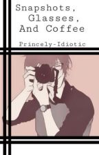Snapshots, Glasses, And Coffee by Princely-Idiotic