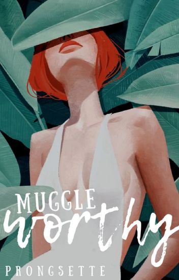 Muggle-worthy | GINNY WEASLEY