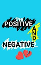 THE POSITIVE AND NEGATIVE by xxYoureEXxx
