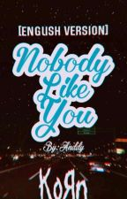 .~Nobody Like You~. (English Version lol) by cactus_spines28
