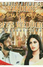 FINDING SOULMATE IN BFF'S WEDDING ✔ #TheCrazziestWins by kanfiiiiii
