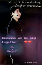 Because we belong together.....❤❤ by Nimyeol4