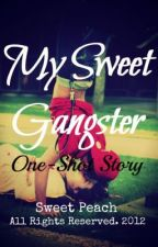 My Sweet Gangster (Oneshot) by SweetPeachWP