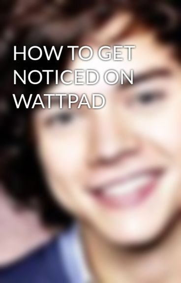 HOW TO GET NOTICED ON WATTPAD
