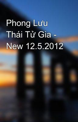 Phong Lưu Thái Tử Gia - New 12.5.2012