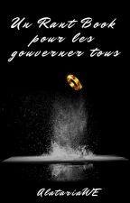 Un Rant Book pour les gouverner tous by AlatariaWE