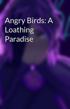 Angry Birds: A Loathing Paradise by CreekAndDiamondGirl