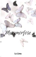 Metamorfose (Finalizada) by lucianapreto2