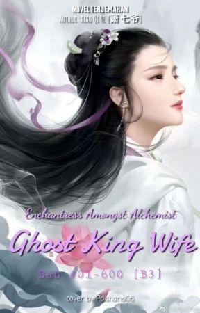 Enchantress Amongst Alchemist: Ghost Kings Wife [401-600] by Padhana06