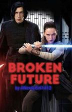 Broken Future {A Reylo Fanfiction} by namjusdimples