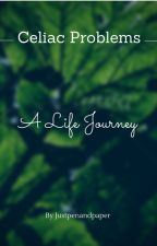 Celiac Problems: A Life Journey by Justpenandpaper