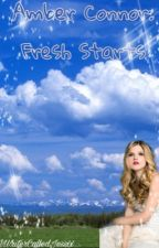 Amber Connor: Fresh Starts by AWriterCalledJessxx