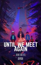 Until We Meet Again || Stranger Things fanfic by __UptownAnime__