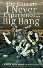 The Concert I Never Experienced: BIGBANG Fan Fiction by pcy_haylee
