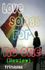 LOVE SONGS FOR NO ONE (REVIEW) by trinayaa