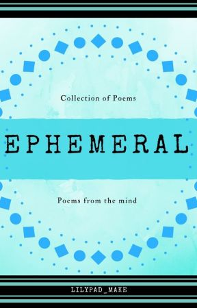 Ephemeral - Poems from the mind by lilypad_make