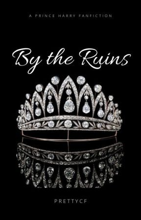By The Ruins (Prince Harry Fan Fiction) by prettycf