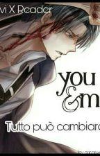 You&Me || Tutto Può Cambiare || Levi X Reader  [COMPLETA] by ericaswordwhite
