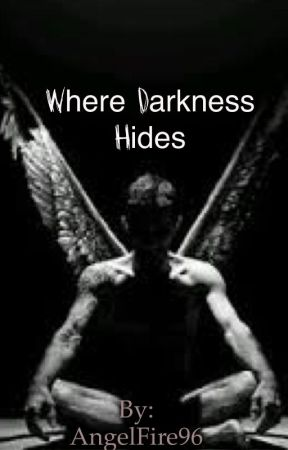 Where Darkness Hides by AngelFire96