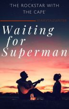 Waiting for Superman - 'the rockstar with the cape' [#TeaAward2018] by xfairytalewriter