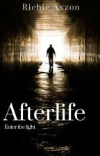 Afterlife - Book 1 - Enter the light by RichieAxelsson