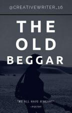 The story of an old beggar by CreativeWriter_16