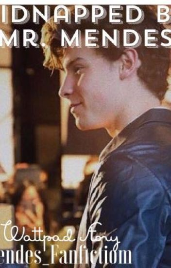 Kidnapped by Mr. Mendes (a Shawn Mendes Story)