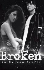 Broken (Eminem Fanfic) by Rezwana1