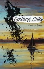 Spilling Ink: A Book of Poems by jxdedjay
