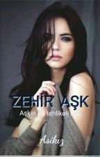 ZEHİR AŞK by asikizgeldi