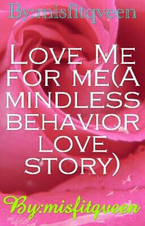 Love Me for me(A mindless behavior love story) by beautylann