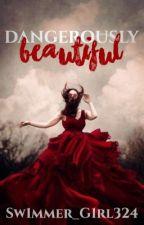 Dangerously Beautiful by Sw1mmer_G1rl324