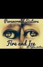 Paranormal Sisters: Fire and Ice by Kylescocoa_R5