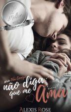 Não Diga que Me Ama - Série Fica Comigo (Livro 1) by AlexisRose90