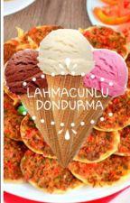Lahmacunlu Dondurma by benyabanmersini