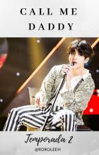 ~T: 2~ [Call Me Daddy] +18 <JungKook > by RoroLeeh
