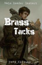 Brass Tacks [Male Reader Insert]  by Foxy_Kitsune_