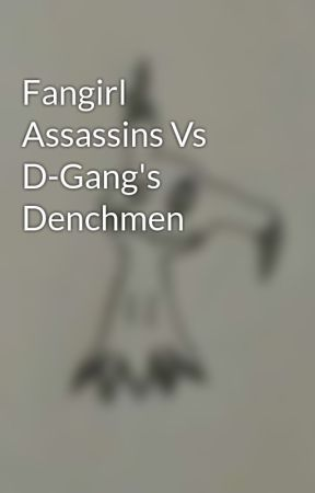 Fangirl Assassins Vs D-Gang's Denchmen by maximumridedoctor1