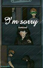 i'm Sorry (tomtord) by AmazedPlacebo