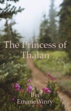 The Princess of Thalan by EmmieWinry