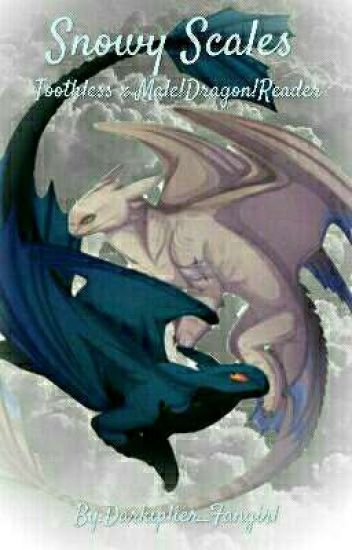 Snowy Scales (Male!Dragon!Reader x Toothless) - ♡Boreese♡ - Wattpad