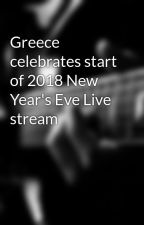 Greece celebrates start of 2018 New Year's Eve Live stream by Robiulislam1212